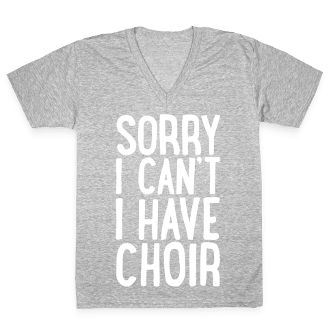 Sorry I Can't I Have Choir V-Neck Tee Shirt