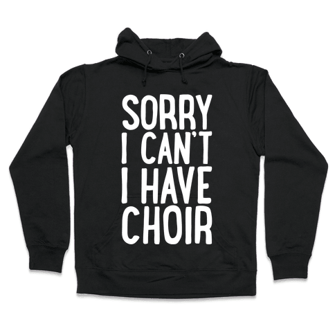 Sorry I Can't I Have Choir Hooded Sweatshirt