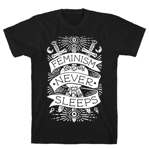 Feminism Never Sleeps T-Shirt