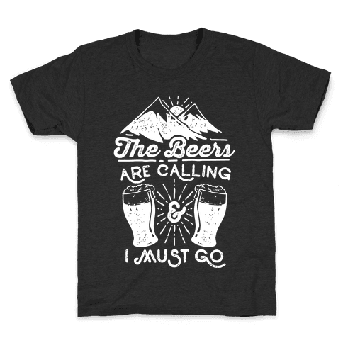 The Beers Are Calling and I Must Go Kids T-Shirt