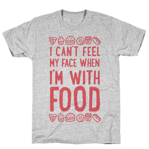 I Can't Feel My Face When I'm With Food Mens T-Shirt