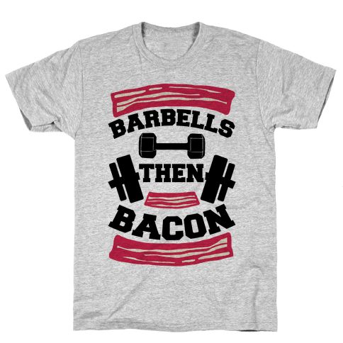 Barbells Then Bacon Mens T-Shirt