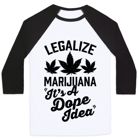 Legalize Marijuana: It's A Dope Idea Baseball Tee