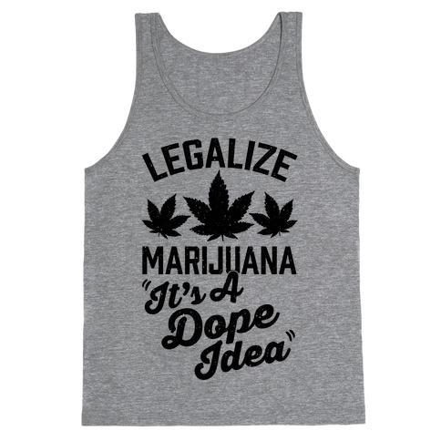 Legalize Marijuana: It's A Dope Idea Tank Top
