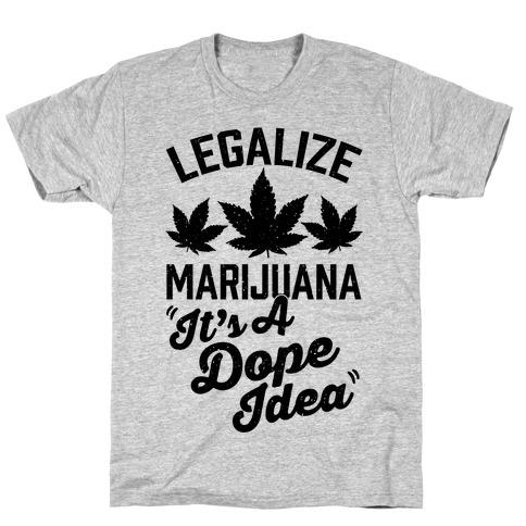 Legalize Marijuana: It's A Dope Idea T-Shirt