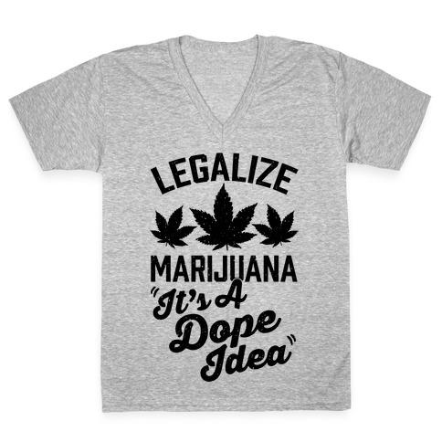 Legalize Marijuana: It's A Dope Idea V-Neck Tee Shirt