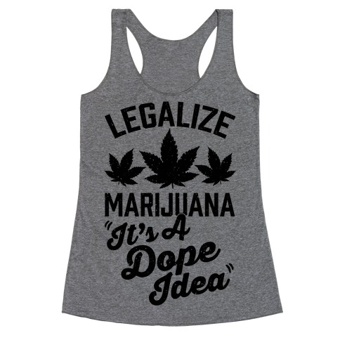 Legalize Marijuana: It's A Dope Idea Racerback Tank Top