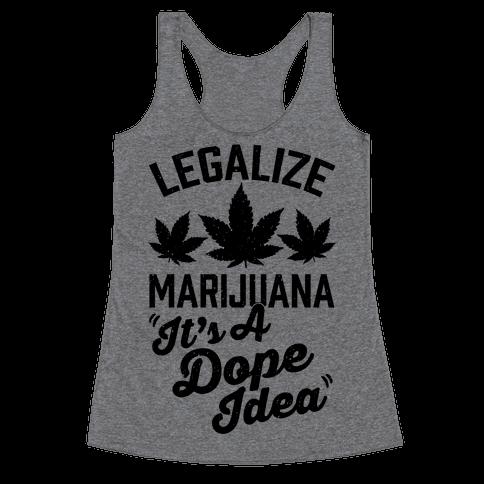 Legalize Marijuana: It's A Dope Idea Racerback Tank Top