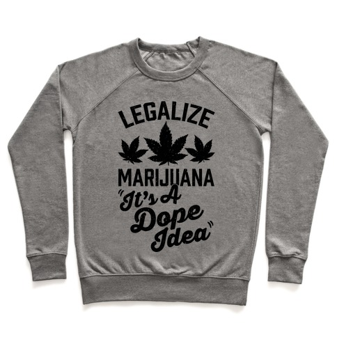 Legalize Marijuana: It's A Dope Idea Pullover