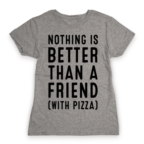 Nothing is Better than a Friend Womens T-Shirt