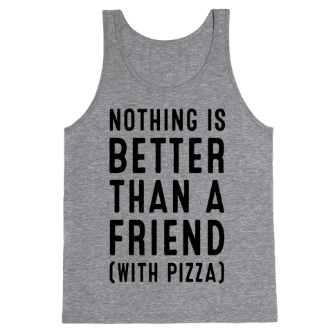Nothing is Better than a Friend Tank Top