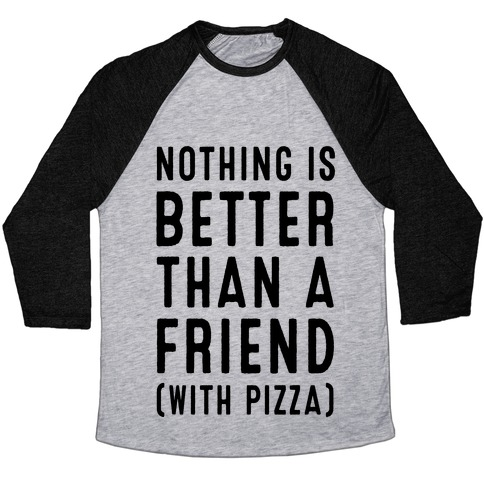 Nothing is Better than a Friend Baseball Tee