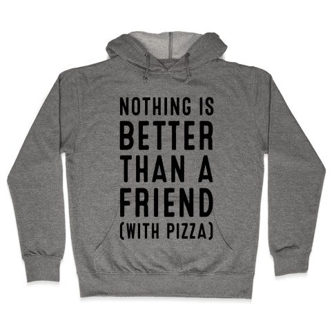 Nothing is Better than a Friend Hooded Sweatshirt