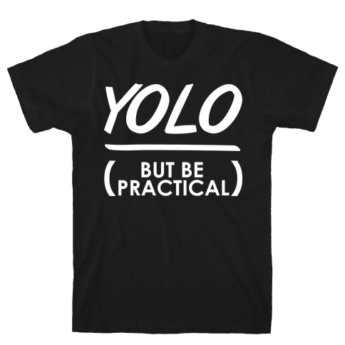 Yolo (But Be Practical) Mens T-Shirt