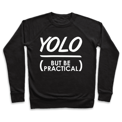 Yolo (But Be Practical) Pullover