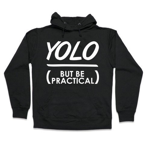 Yolo (But Be Practical) Hooded Sweatshirt
