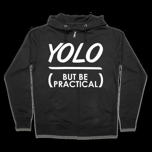 Yolo (But Be Practical) Zip Hoodie