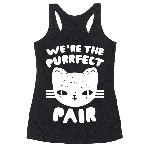 We're The Purrfect Pair (White Cat) Racerback Tank Top