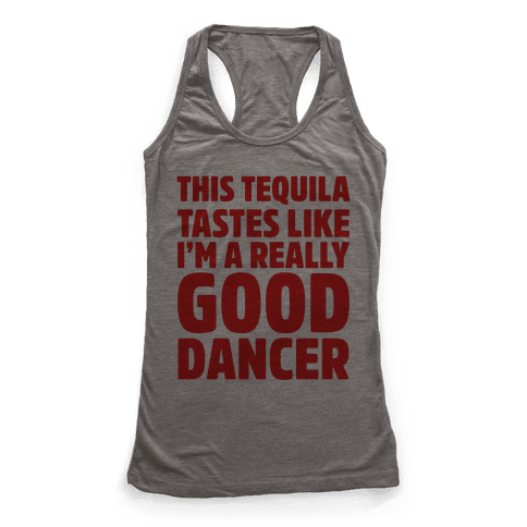 This Tequila Tastes Like I'm A Really Good Dancer