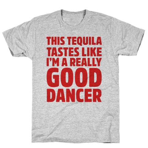 This Tequila Tastes Like I'm A Really Good Dancer Mens T-Shirt