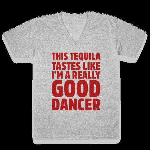 This Tequila Tastes Like I'm A Really Good Dancer V-Neck Tee Shirt