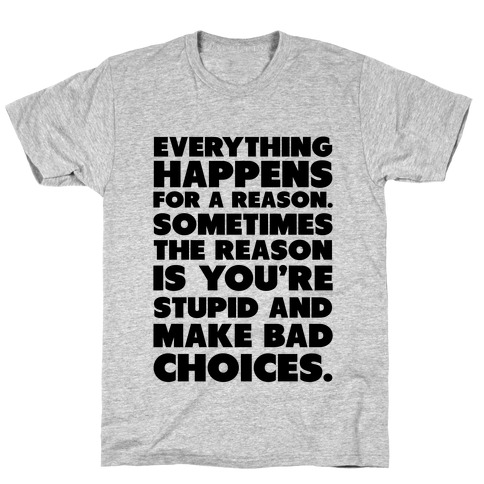 Everything Happens for a Reason Mens T-Shirt