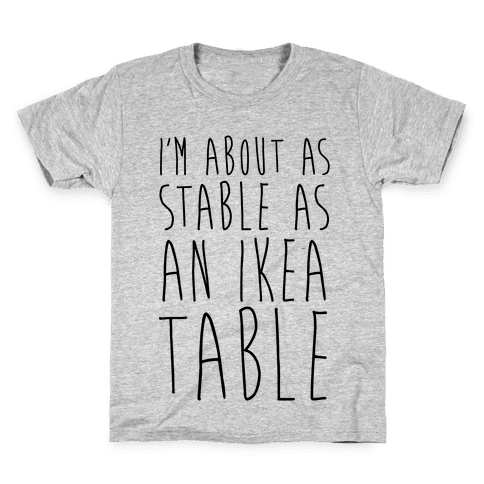 I'm About As Stable As An Ikea Table Kids T-Shirt