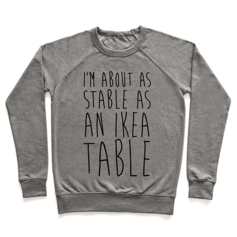 I'm About As Stable As An Ikea Table Pullover
