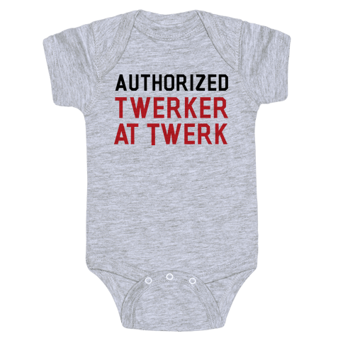 Authorized Twerker Baby Onesy