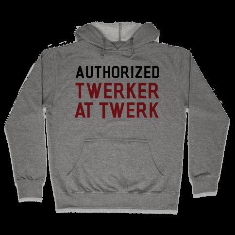 Authorized Twerker Hooded Sweatshirt
