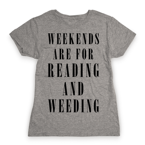 Weekends Are For Reading And Weeding Womens T-Shirt