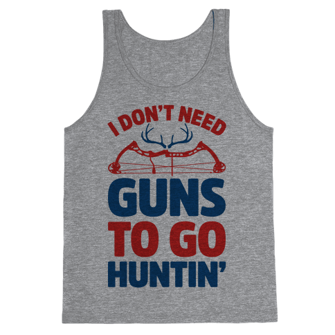 I Don't Need Guns To Go Hunting
