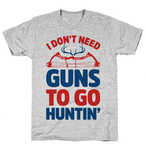 I Don't Need Guns To Go Hunting Mens T-Shirt