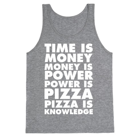 Time Is Money, Money Is Power, Power Is Pizza, Pizza is Knowledge Tank Top