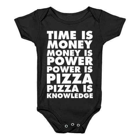 Time Is Money, Money Is Power, Power Is Pizza, Pizza is Knowledge Baby Onesy