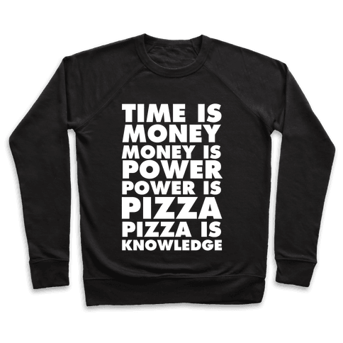 Time Is Money, Money Is Power, Power Is Pizza, Pizza is Knowledge Pullover