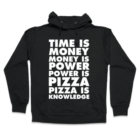 Time Is Money, Money Is Power, Power Is Pizza, Pizza is Knowledge Hooded Sweatshirt