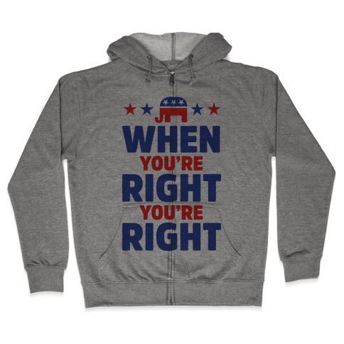 When You're Right You're Right Zip Hoodie