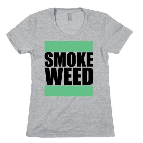 Smoke Weed Womens T-Shirt