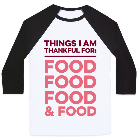 Things I Am Thankful For: Food Baseball Tee