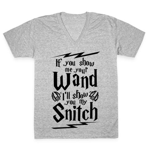 If You Show Me Your Wand, I'll Show You My Snitch V-Neck Tee Shirt