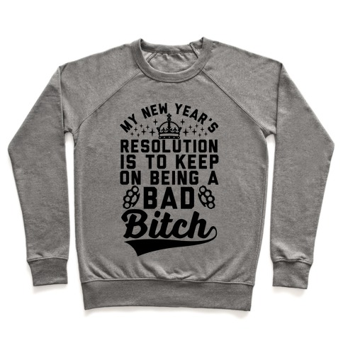 My New Year's Resolution Is To Keep On Being A Bad Bitch Pullover