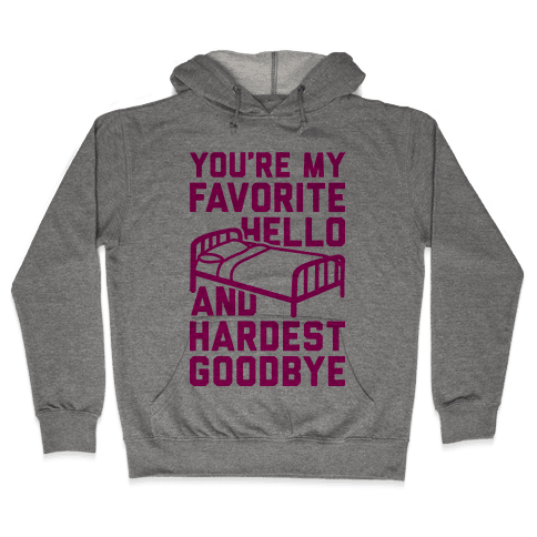 You're My Favorite Hello And Hardest Goodbye Hooded Sweatshirt
