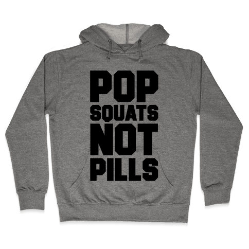Pop Squats Not Pills Hooded Sweatshirt