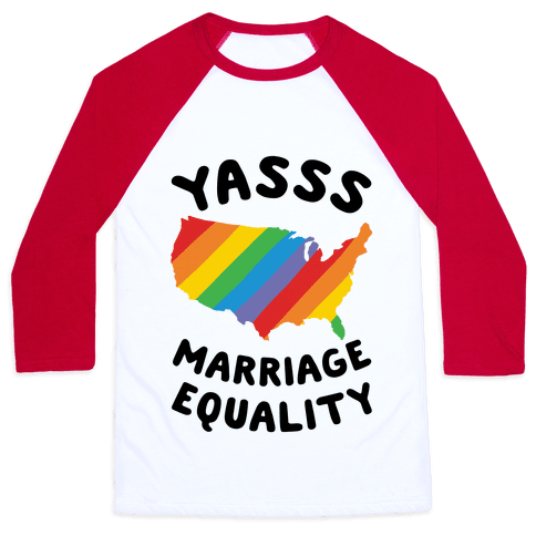 Yasss Marriage Equality Baseball Tee
