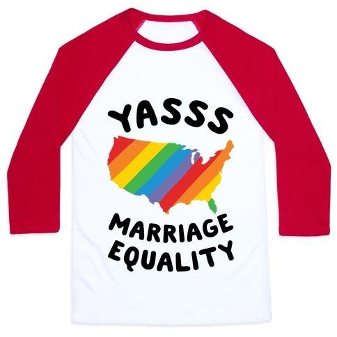 Yasss Marriage Equality Baseball Tee