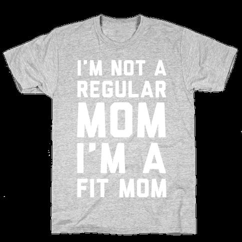 I'm Not a Regular Mom I'm a Fit Mom Mens T-Shirt