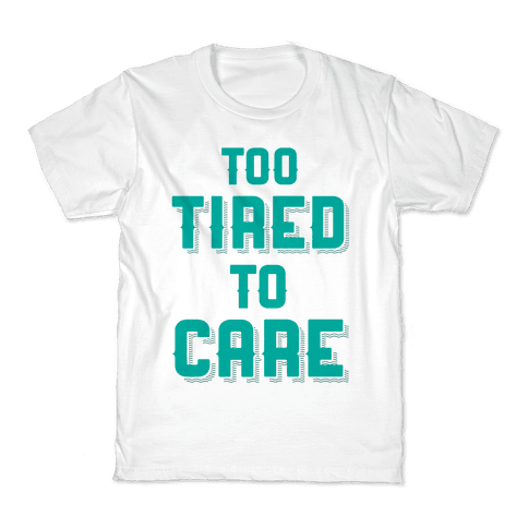 Too Tired To Care Kids T-Shirt