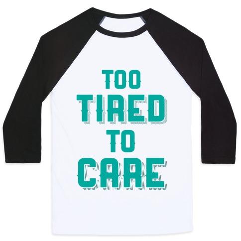 Too Tired To Care Baseball Tee