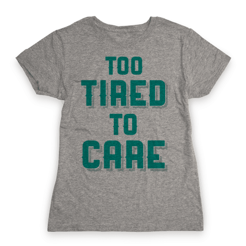 Too Tired To Care Womens T-Shirt